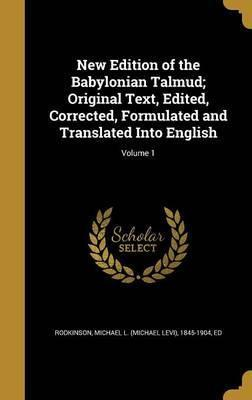 New Edition of the Babylonian Talmud; Original Text, Edited, Corrected, Formulated and Translated Into English; Volume 1
