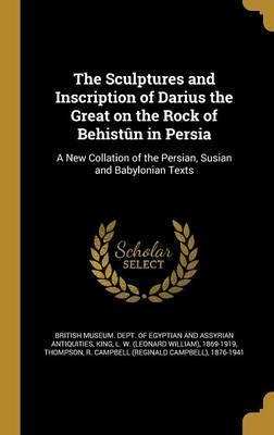 The Sculptures and Inscription of Darius the Great on the Rock of Behistun in Persia