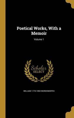 Poetical Works, with a Memoir; Volume 1