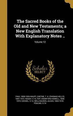 The Sacred Books of the Old and New Testaments; A New English Translation with Explanatory Notes ..; Volume 12