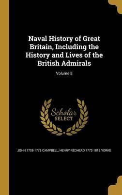 Naval History of Great Britain, Including the History and Lives of the British Admirals; Volume 8