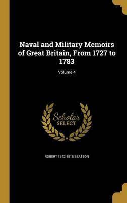 Naval and Military Memoirs of Great Britain, from 1727 to 1783; Volume 4