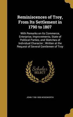 Reminiscences of Troy, from Its Settlement in 1790 to 1807