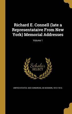 Richard E. Connell (Late a Representataive from New York) Memorial Addresses; Volume 1