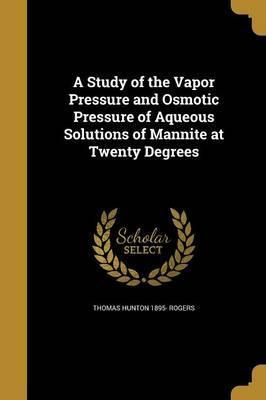 A Study of the Vapor Pressure and Osmotic Pressure of Aqueous Solutions of Mannite at Twenty Degrees