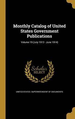 Monthly Catalog of United States Government Publications; Volume 19 (July 1913 - June 1914)