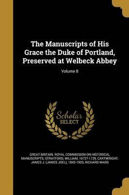 The Manuscripts of His Grace the Duke of Portland, Preserved at Welbeck Abbey; Volume 8