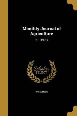Monthly Journal of Agriculture; V.1 1845-46