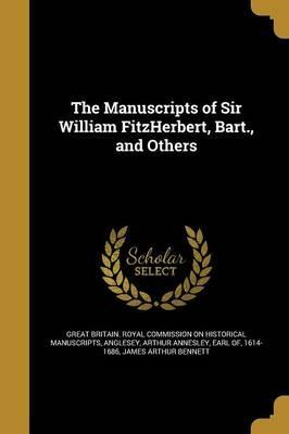 The Manuscripts of Sir William Fitzherbert, Bart., and Others