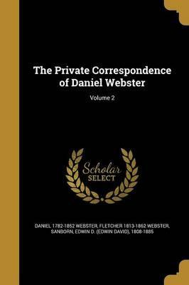 The Private Correspondence of Daniel Webster; Volume 2