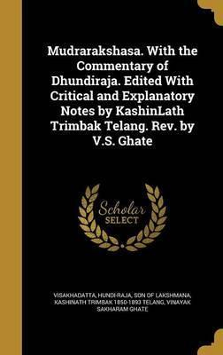 Mudrarakshasa. with the Commentary of Dhundiraja. Edited with Critical and Explanatory Notes by Kashinlath Trimbak Telang. REV. by V.S. Ghate