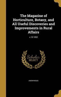 The Magazine of Horticulture, Botany, and All Useful Discoveries and Improvements in Rural Affairs; V.18 1852