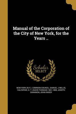 Manual of the Corporation of the City of New York, for the Years ..
