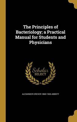 The Principles of Bacteriology; A Practical Manual for Students and Physicians