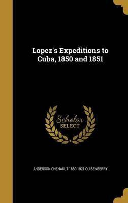 Lopez's Expeditions to Cuba, 1850 and 1851