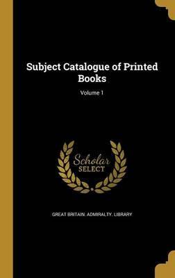 Subject Catalogue of Printed Books; Volume 1