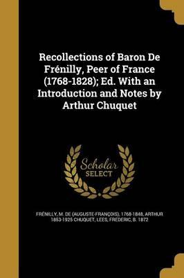 Recollections of Baron de Frenilly, Peer of France (1768-1828); Ed. with an Introduction and Notes by Arthur Chuquet