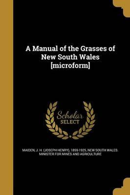 A Manual of the Grasses of New South Wales [Microform]