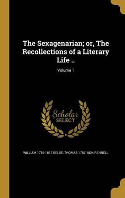 The Sexagenarian; Or, the Recollections of a Literary Life ..; Volume 1