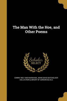 The Man with the Hoe, and Other Poems
