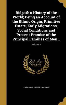 Ridpath's History of the World; Being an Account of the Ethnic Origin, Primitive Estate, Early Migrations, Social Conditions and Present Promise of the Principal Families of Men ..; Volume 3
