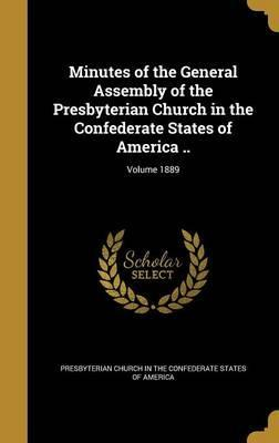 Minutes of the General Assembly of the Presbyterian Church in the Confederate States of America ..; Volume 1889