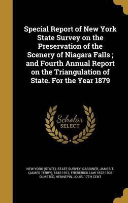 Special Report of New York State Survey on the Preservation of the Scenery of Niagara Falls; And Fourth Annual Report on the Triangulation of State. for the Year 1879
