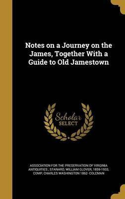 Notes on a Journey on the James, Together with a Guide to Old Jamestown