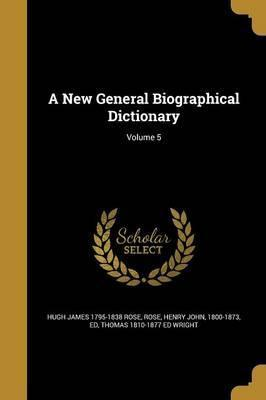 A New General Biographical Dictionary; Volume 5