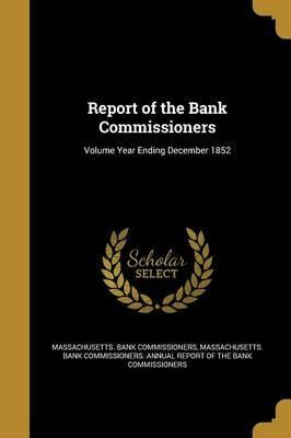 Report of the Bank Commissioners; Volume Year Ending December 1852