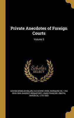 Private Anecdotes of Foreign Courts; Volume 2
