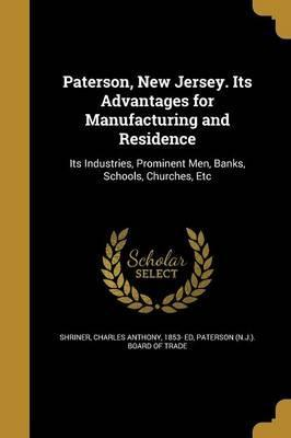 Paterson, New Jersey. Its Advantages for Manufacturing and Residence