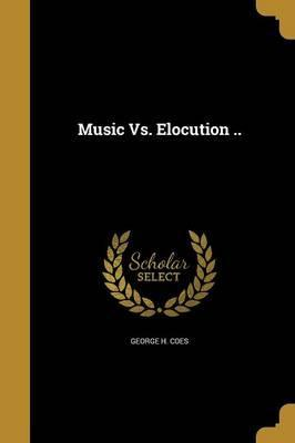 Music vs. Elocution ..