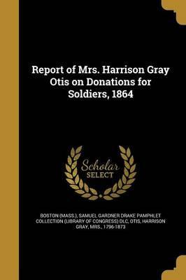 Report of Mrs. Harrison Gray Otis on Donations for Soldiers, 1864