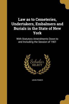 Law as to Cemeteries, Undertakers, Embalmers and Burials in the State of New York