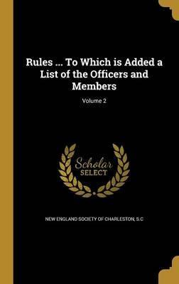 Rules ... to Which Is Added a List of the Officers and Members; Volume 2
