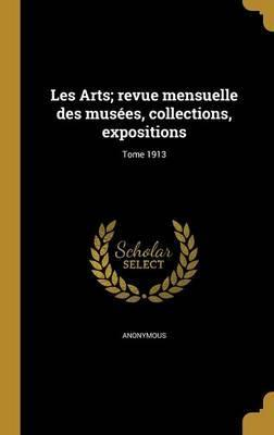 Les Arts; Revue Mensuelle Des Musees, Collections, Expositions; Tome 1913