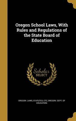 Oregon School Laws, with Rules and Regulations of the State Board of Education