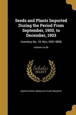 Seeds and Plants Imported During the Period from September, 1900, to December, 1903