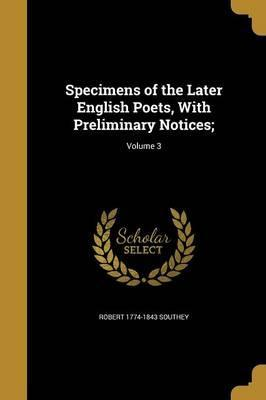 Specimens of the Later English Poets, with Preliminary Notices;; Volume 3