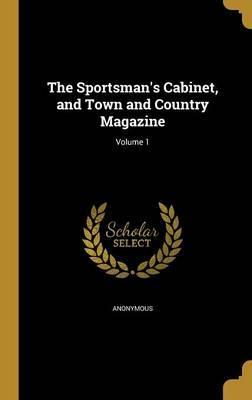 The Sportsman's Cabinet, and Town and Country Magazine; Volume 1