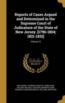 Reports of Cases Argued and Determined in the Supreme Court of Judicature of the State of New Jersey. [1796-1804; 1821-1831]; Volume 12