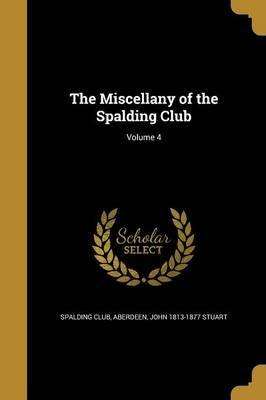 The Miscellany of the Spalding Club; Volume 4