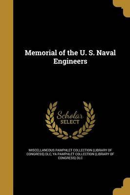 Memorial of the U. S. Naval Engineers