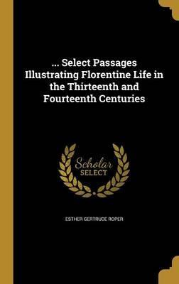 ... Select Passages Illustrating Florentine Life in the Thirteenth and Fourteenth Centuries