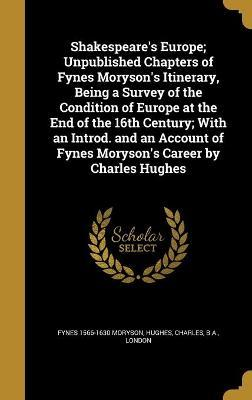 Shakespeare's Europe; Unpublished Chapters of Fynes Moryson's Itinerary, Being a Survey of the Condition of Europe at the End of the 16th Century; With an Introd. and an Account of Fynes Moryson's Career by Charles Hughes