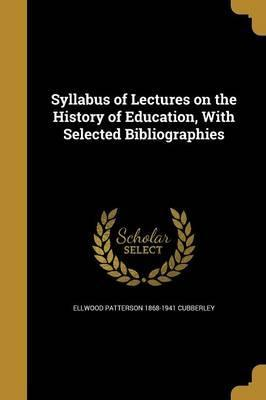 Syllabus of Lectures on the History of Education, with Selected Bibliographies