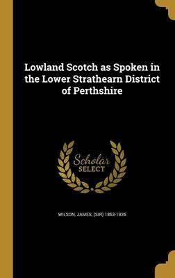 Lowland Scotch as Spoken in the Lower Strathearn District of Perthshire