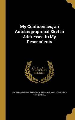 My Confidences, an Autobiographical Sketch Addressed to My Descendents