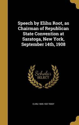 Speech by Elihu Root, as Chairman of Republican State Convention at Saratoga, New York, September 14th, 1908